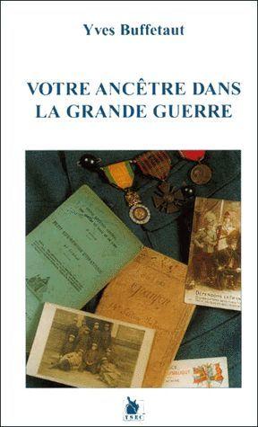 Votre ancêtre dans la Grande Guerre / Yves Buffetaut   Buffetaut, Yves