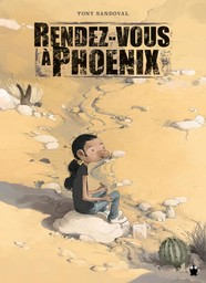 Rendez-vous à Phoenix / Tony Sandoval   Sandoval, Tony (1973-...)