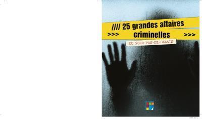 25 grandes affaires criminelles du Nord-Pas-de-Calais | Harcourt, Gabriel d'