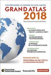 Grand atlas 2018 : comprendre le monde en 200 cartes / sous la direction de Frank Tétart   Tétart, Frank (1968-....)