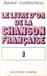 Le livre d'or de la chanson française / Simonne Charpentreau. 01 | Charpentreau, Simonne