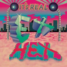It's real / Ex Hex | Ex Hex