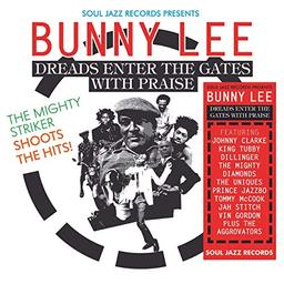 Dreads enter the gates with praise / Bunny Lee | Lee, Bunny (1941-....)